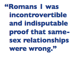 """Romans 1 was incontrovertible and indisputable proof that same-sex relationships were wrong."""